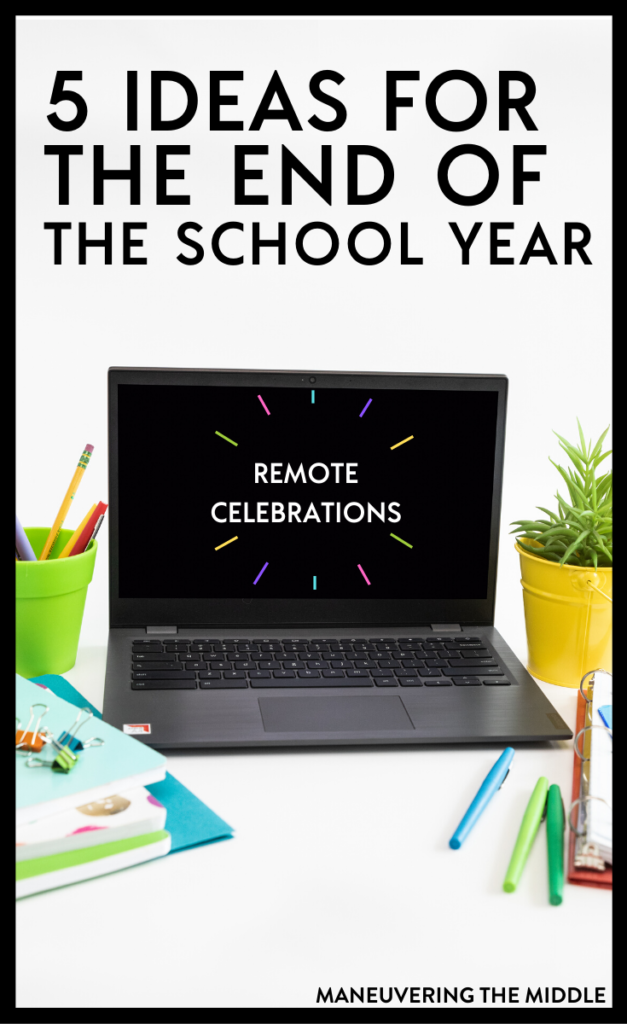 The end of the school year is different in 2020, but can still be a meaningful time even remotely. Check out 5 ideas we had for this end of the year. | maneuveringthemiddle.com